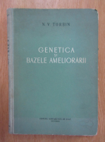 Anticariat: N. V. Turbin - Genetica si bazele ameliorarii
