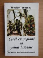 Anticariat: Nicolae Toncescu - Coral cu soprana in peisaj hispanic