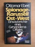 Anticariat: Ottomar Ebert - Spionage Karussell Ost-West