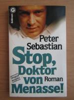 Anticariat: Peter Sebastian - Stop, Doktor von Menasse!