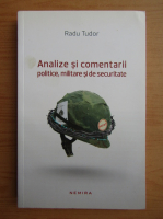 Anticariat: Tudor Radu - Analize si comentarii politice, militare si de securitate