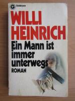 Willi Heinrich - Ein Mann ist immer unterwegs