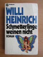 Willi Heinrich - Schmetterlinge weinen nicht