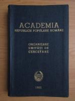 Anticariat: Academia Republicii Populare Romane. Organizare. Unitati de cercetare