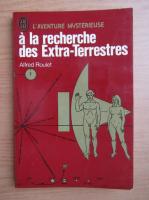 Anticariat: Alfred Roulet - A la recherche des extra-terrestres