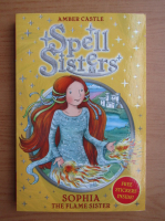 Anticariat: Amber Castle - Spell sisters. Sophia, the flame sister