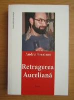 Anticariat: Andrei Brezianu - Retragerea aureliana