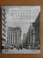 Arhitectura moderna in Romania Interbelica (editie bilingva)