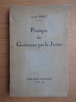 Anticariat: Arnold Ehret - Pratique des Guerisons par le Jeune (1937)