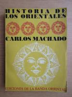 Anticariat: Carlos Machado - Historia de Los Orientales