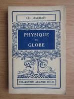 Anticariat: Ch. Maurain - Physique du globe (1929)