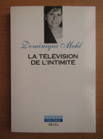 Anticariat: Dominique Mehl - La television de l'intimite