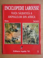 Anticariat: Enciclopedia Larousse. Viata salbatica a animalelor din Africa, volumul 1. Sacalul, hiena
