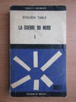 Anticariat: Eugene Tarle - La Guerre du Nord (volumul 1)