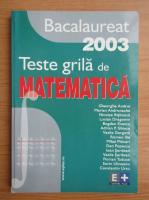 Anticariat: Gheorghe Andrei - Bacalaureat 2003. Teste grila de matematica