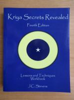 Anticariat: J. C. Stevens - Kriya secrets revealed. Lessons and techniques workbook