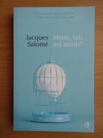 Anticariat: Jacques Salome - Mami, tati, ma auziti?