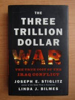 Anticariat: Joseph E. Stiglitz - The three trillion dollar war