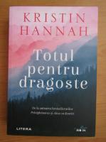 Anticariat: Kristin Hannah - Totul pentru dragoste