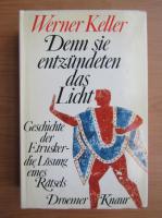 Anticariat: Werner Keller - Denn sie entzundeten das Licht