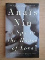 Anais Nin - A spy in the house of love