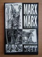Anticariat: Antonio Negri - Marx beyond Marx