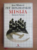 Anticariat: Arso Milatovic - Pet diplomatskih misija. Bukurest-Varsava