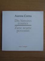 Aurora Cornu - Zece scurte povestiri (editie bilingva)
