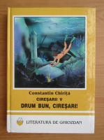 Anticariat: Constantin Chirita - Ciresarii, volumul 5. Drum bun, ciresari!