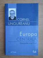 Anticariat: Cornel Ungureanu - Europa centrala