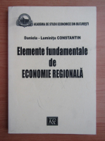 Anticariat: Daniela Luminita Constantin - Elemente fundamentale de economie regionala