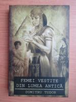 Anticariat: Dumitru Tudor - Femei vestite din lumea antica