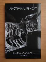 Anticariat: Eliza Macadan - Anotimp suspendat