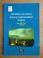 Anticariat: Gabriela Tigu - Diferente culturale etica si comportament turistic