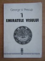 Anticariat: George V. Precup - Emiratele visului