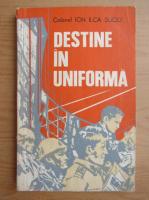 Anticariat: Ion Ilca Suciu - Destine in uniforma