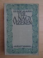 Anticariat: Izsof Alajos - Tul a nagy vizeken (1916)