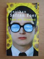 Jonathan Safran Foer - Tout est illumine