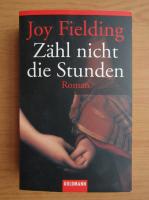 Joy Fielding - Zahl nicht die Stunden