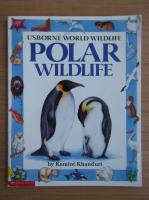 Anticariat: Kamini Khanduri - Usborne world wildlife. Polar wildlife