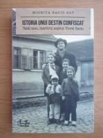 Anticariat: Miorita Baciu Got - Istoria unui destin confiscat. Tatal meu, martirul nestiut Viorel Baciu