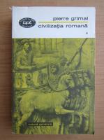 Anticariat: Pierre Grimal - Civilizatia romana (volumul 1)
