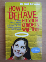 Anticariat: Sal Severe - How to behave so your children will too!