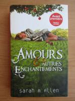 Sarah A. Allen - Amours et autres enchantements