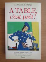 Anticariat: Annette Knapen - A table, c'est pret!