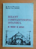 Antonie Plamadeala - Bizant, Constantinopol, Istanbul in trecut si astazi