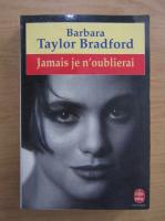 Anticariat: Barbara Taylor Bradford - Jamais je n'oublierai