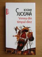 Anticariat: Bogdan Suceava - Venea din timpul diez (Top 10+)