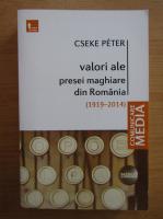 Anticariat: Cseke Peter - Valori ale presei maghiare din Romania