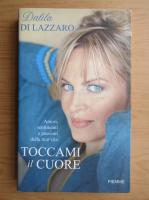 Anticariat: Dalila Di Lazzaro - Toccami il cuore
